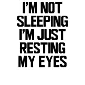 I m Not Sleeping I m Just Resting My Eyes wtp
